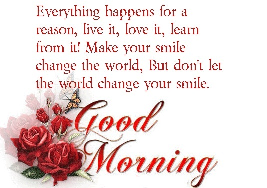 Every thing happens for reason, live it,  learn from it! make your smile change the world, but don't let the world change your smile.