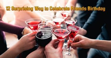 12 Surprising Ways to Celebrate Friends Birthday
